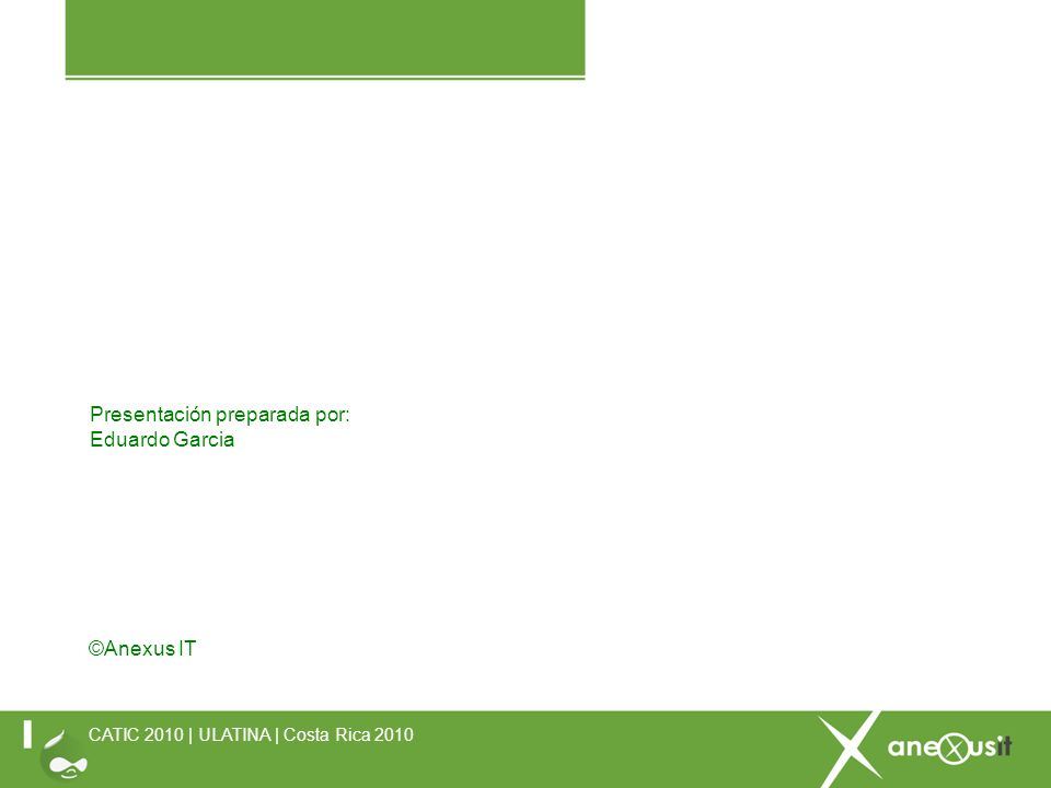 Presentación preparada por: Eduardo Garcia CATIC 2010 | ULATINA | Costa Rica 2010 ©Anexus IT