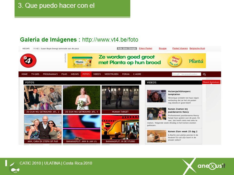 3. Que puedo hacer con el Galería de Imágenes : http://www.vt4.be/foto CATIC 2010 | ULATINA | Costa Rica 2010