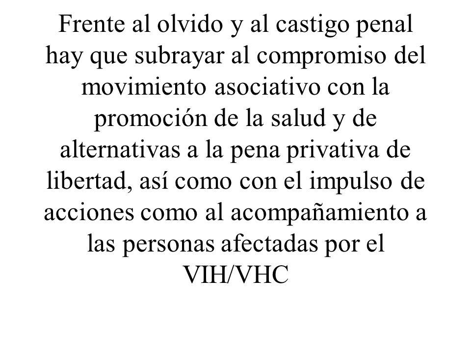 Frente al olvido y al castigo penal hay que subrayar al compromiso del movimiento asociativo con la promoción de la salud y de alternativas a la pena privativa de libertad, así como con el impulso de acciones como al acompañamiento a las personas afectadas por el VIH/VHC