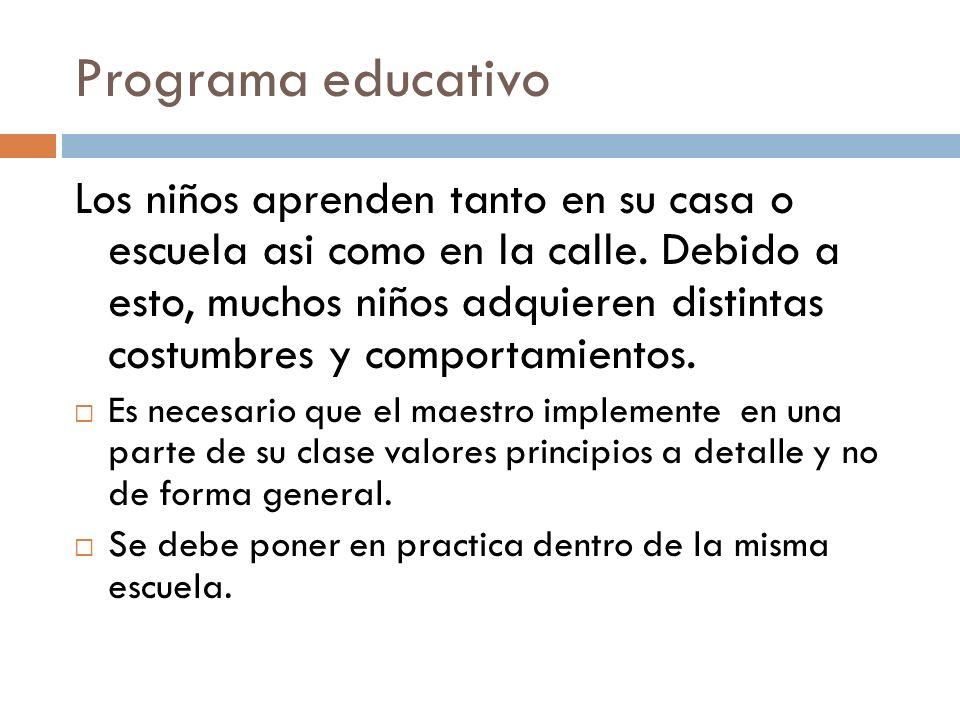 Programa educativo Los niños aprenden tanto en su casa o escuela asi como en la calle. Debido a esto, muchos niños adquieren distintas costumbres y co