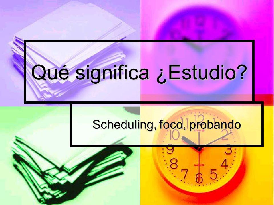 Qué significa ¿Estudio? Scheduling, foco, probando