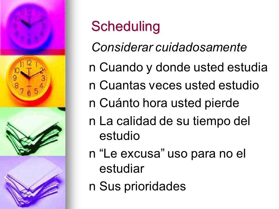 Scheduling n nCuando y donde usted estudia n nCuantas veces usted estudio n nCuánto hora usted pierde n nLa calidad de su tiempo del estudio n nLe exc