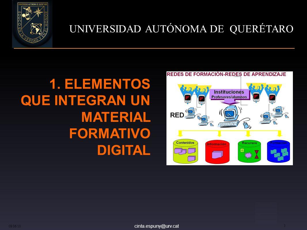cinta.espuny@urv.cat 08/06/10 3 1. ELEMENTOS QUE INTEGRAN UN MATERIAL FORMATIVO DIGITAL UNIVERSIDAD AUTÓNOMA DE QUERÉTARO