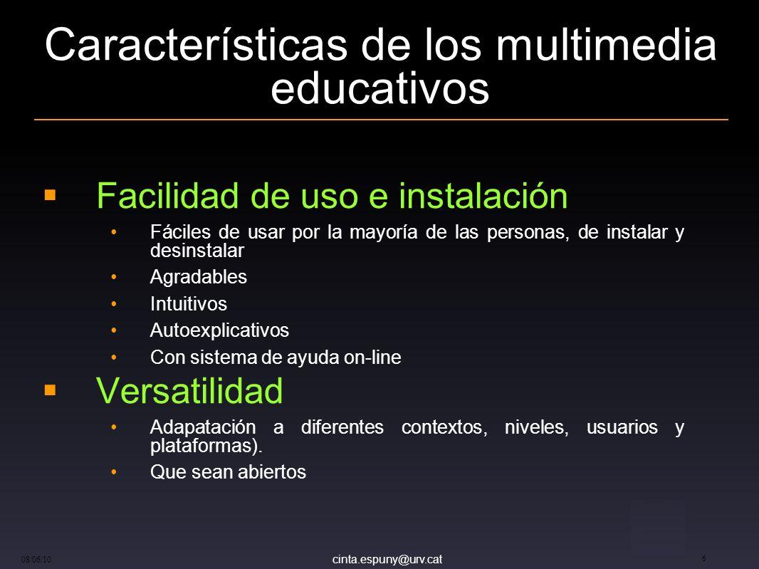 cinta.espuny@urv.cat 08/06/10 6 Características de los multimedia educativos Facilidad de uso e instalación Fáciles de usar por la mayoría de las pers