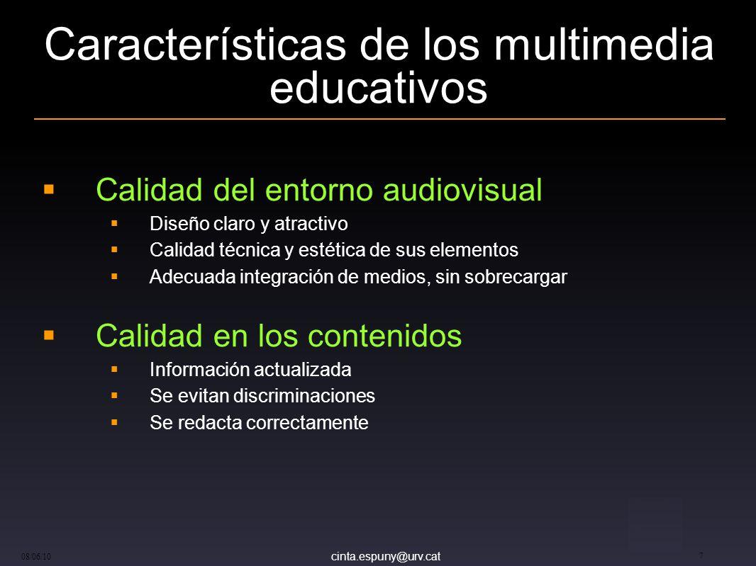 cinta.espuny@urv.cat 08/06/10 7 Características de los multimedia educativos Calidad del entorno audiovisual Diseño claro y atractivo Calidad técnica