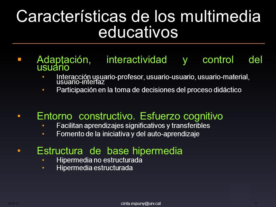 cinta.espuny@urv.cat 08/06/10 9 Características de los multimedia educativos Adaptación, interactividad y control del usuario Interacción usuario-prof