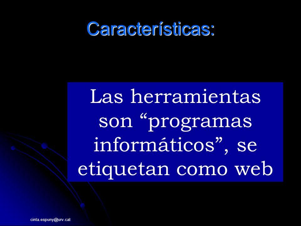cinta.espuny@urv.cat Características: INFORMACI Las herramientas son programas informáticos, se etiquetan como web