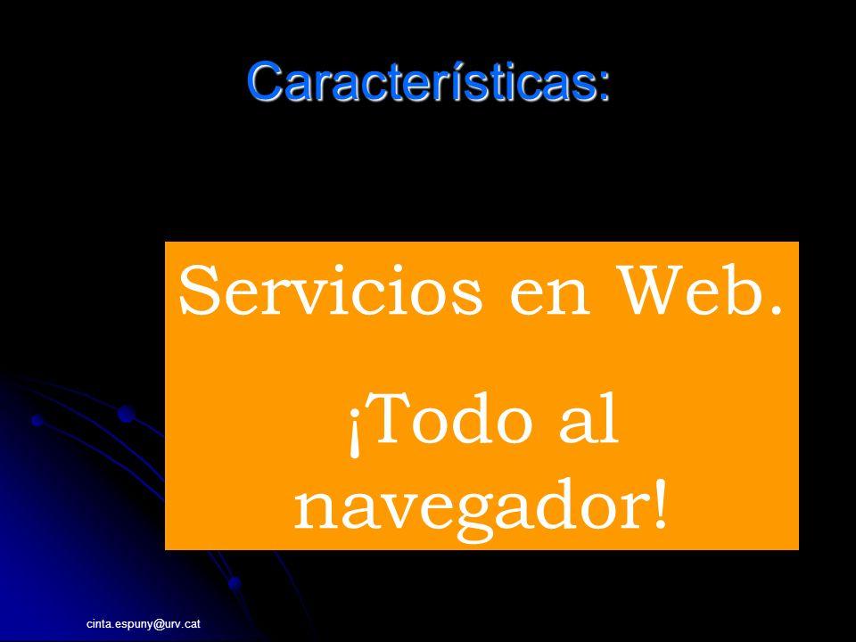 cinta.espuny@urv.cat Características: INFORMACI Servicios en Web. ¡Todo al navegador!