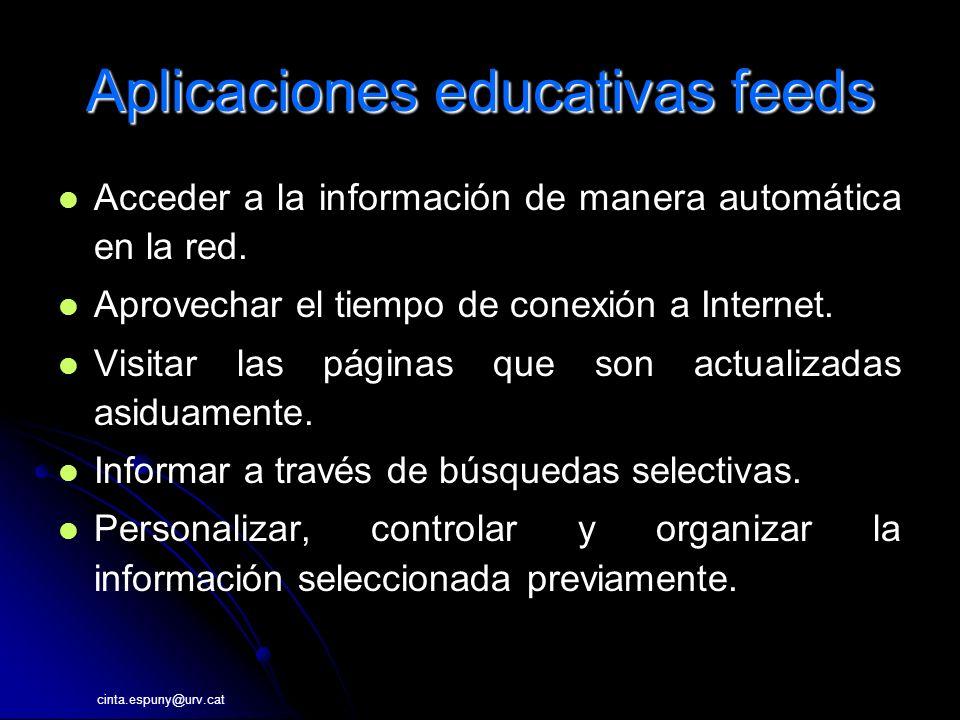 cinta.espuny@urv.cat Aplicaciones educativas feeds Acceder a la información de manera automática en la red.