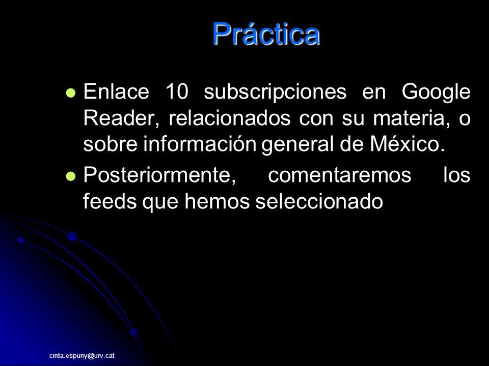 cinta.espuny@urv.catPráctica Enlace 10 subscripciones en Google Reader, relacionados con su materia, o sobre información general de México.