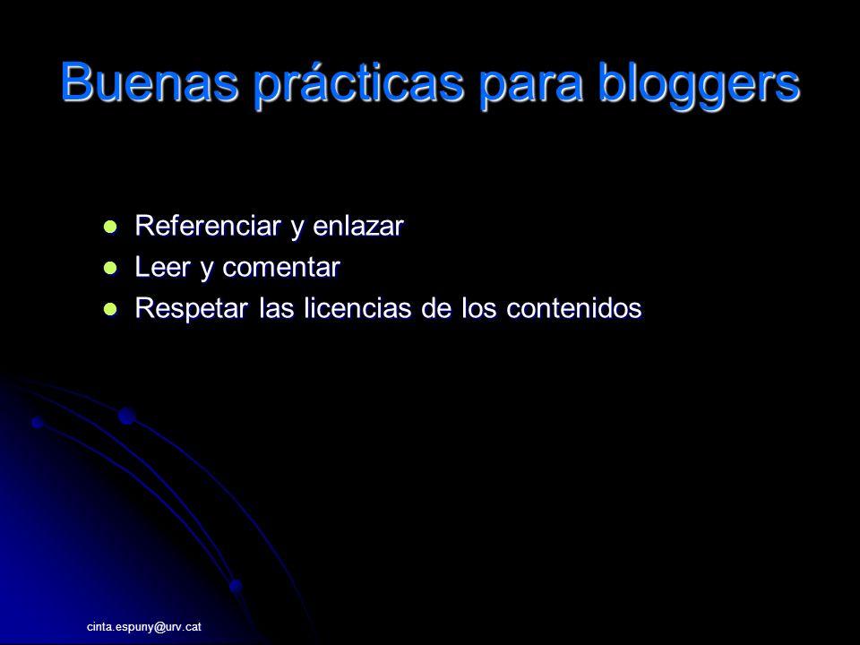 cinta.espuny@urv.cat Buenas prácticas para bloggers Referenciar y enlazar Referenciar y enlazar Leer y comentar Leer y comentar Respetar las licencias de los contenidos Respetar las licencias de los contenidos