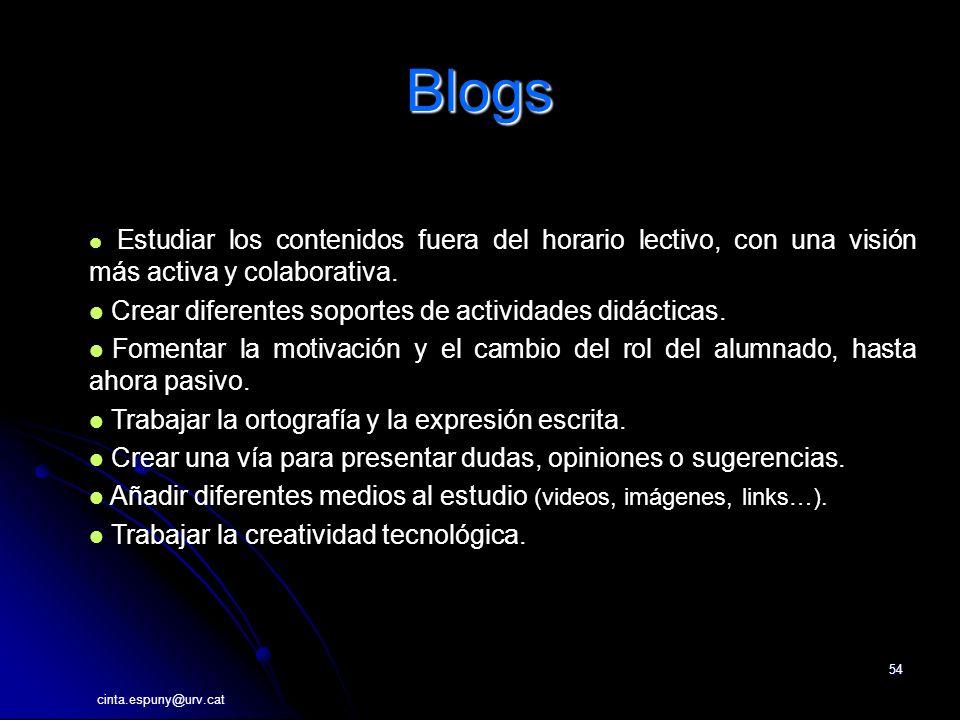 cinta.espuny@urv.cat 54 Blogs Estudiar los contenidos fuera del horario lectivo, con una visión más activa y colaborativa.