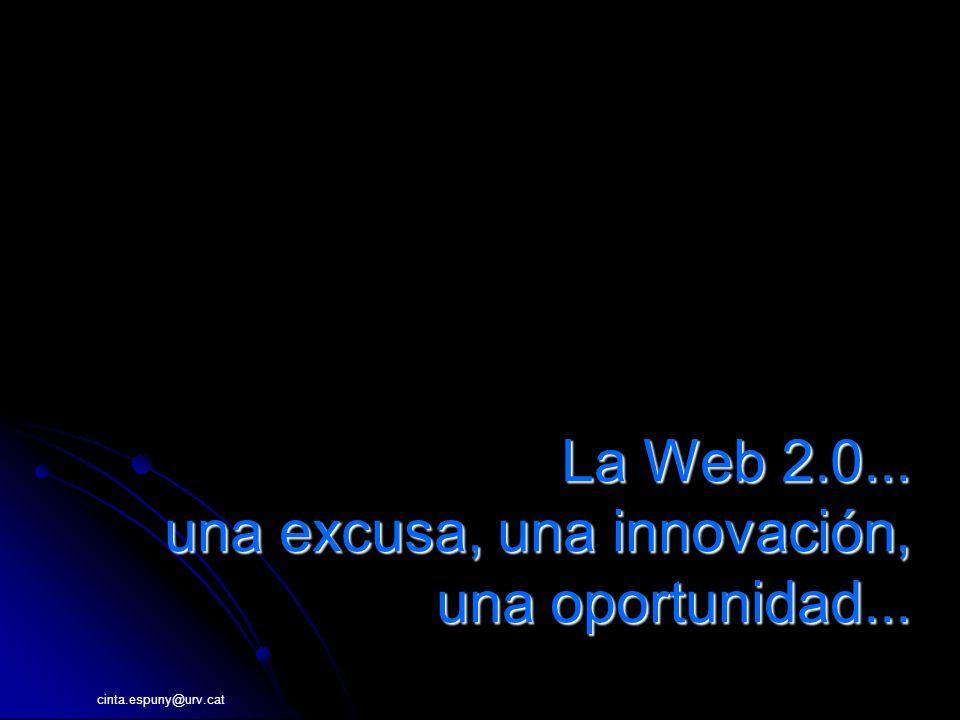 cinta.espuny@urv.cat La Web 2.0... una excusa, una innovación, una oportunidad...