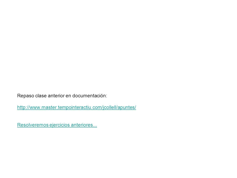Repaso clase anterior en documentación: http://www.master.tempointeractiu.com/jcollell/apuntes/ Resolveremos ejercicios anteriores...