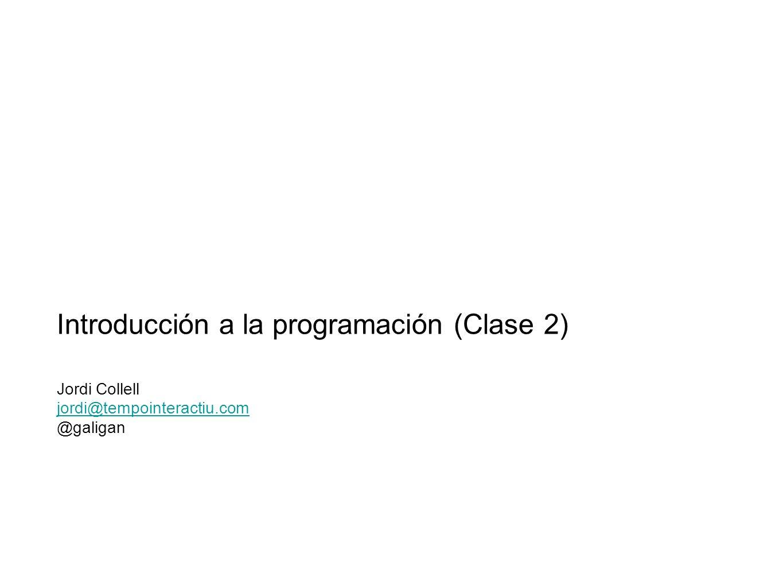 Introducción a la programación (Clase 2) Jordi Collell jordi@tempointeractiu.com @galigan