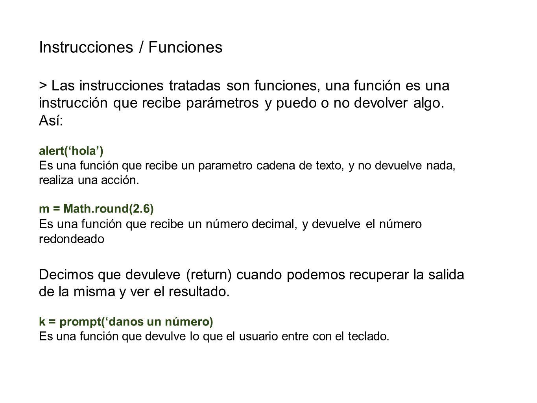 Instrucciones / Funciones > Las instrucciones tratadas son funciones, una función es una instrucción que recibe parámetros y puedo o no devolver algo.
