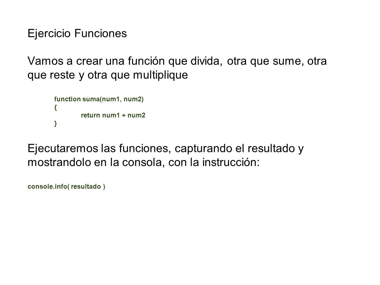 Ejercicio Funciones Vamos a crear una función que divida, otra que sume, otra que reste y otra que multiplique function suma(num1, num2) { return num1