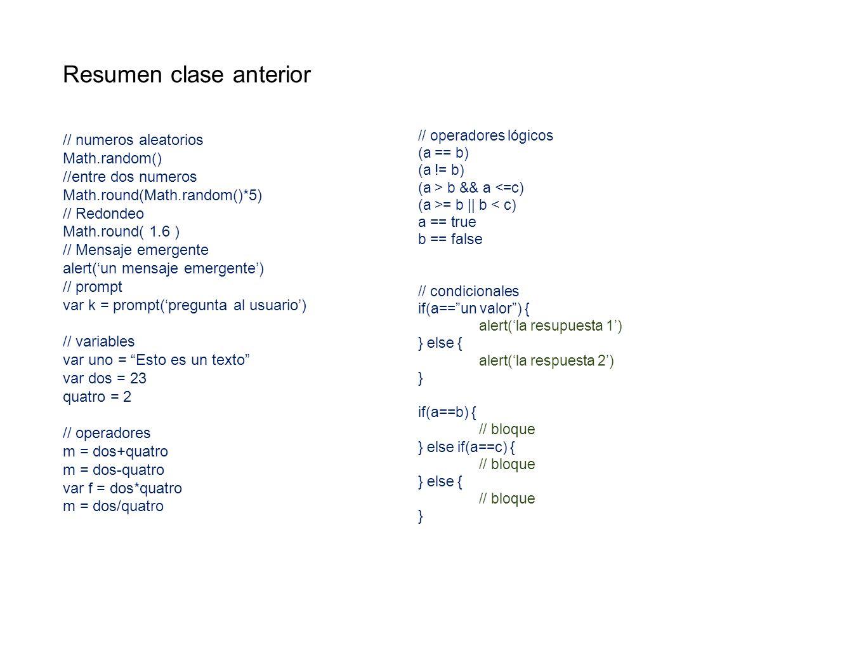Resumen clase anterior // numeros aleatorios Math.random() //entre dos numeros Math.round(Math.random()*5) // Redondeo Math.round( 1.6 ) // Mensaje em