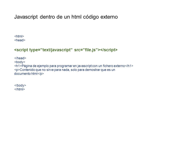 Javascript dentro de un html código externo Página de ejemplo para programar en javascript con un fichero externo Contenido que no sirve para nada, so
