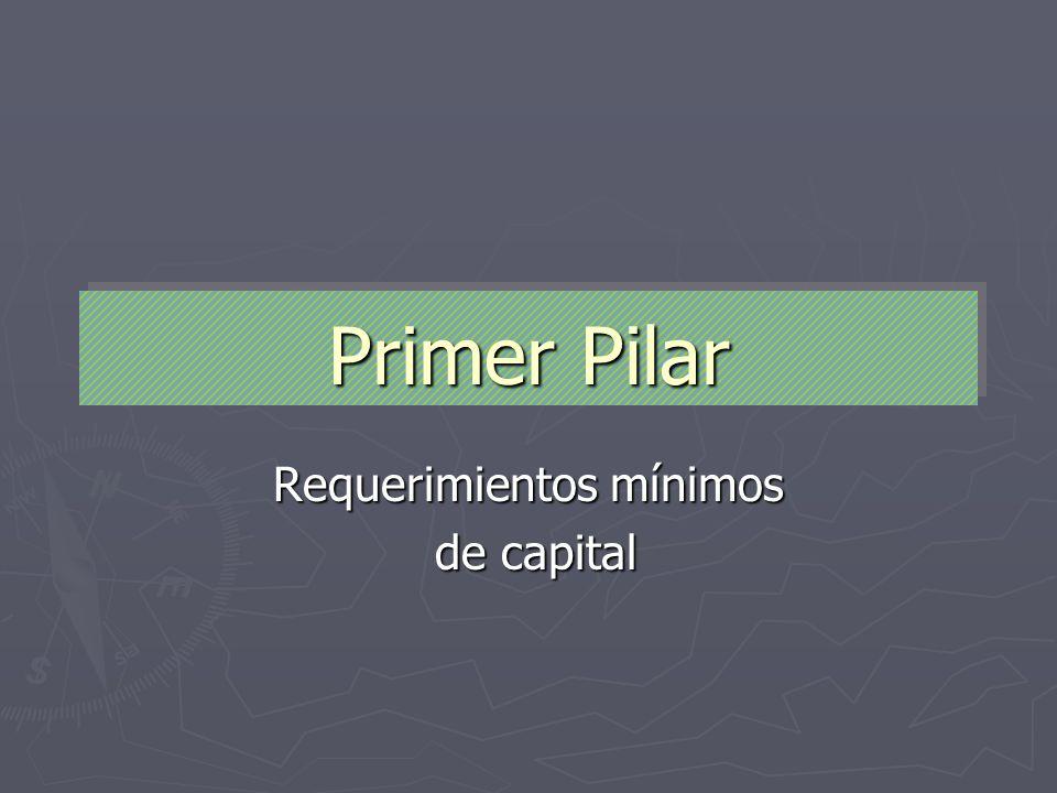 Primer Pilar Requerimientos mínimos de capital de capital