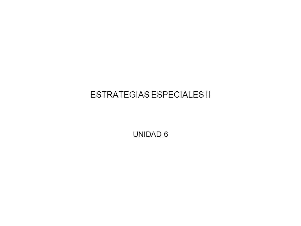 ESTRATEGIAS ESPECIALES II UNIDAD 6
