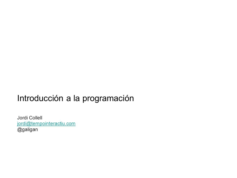 Introducción a la programación Jordi Collell jordi@tempointeractiu.com @galigan