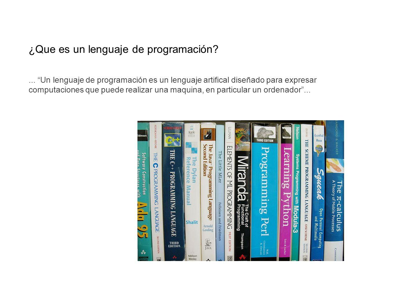 ¿Que es un lenguaje de programación?... Un lenguaje de programación es un lenguaje artifical diseñado para expresar computaciones que puede realizar u