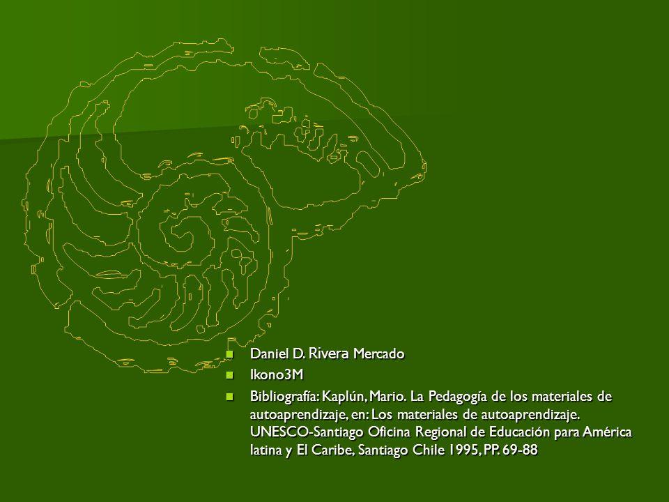 Daniel D. Rivera Mercado Daniel D. Rivera Mercado Ikono3M Ikono3M Bibliografía: Kaplún, Mario. La Pedagogía de los materiales de autoaprendizaje, en: