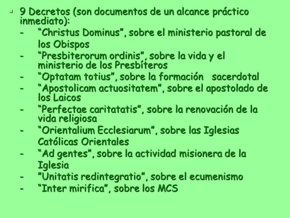 9 Decretos (son documentos de un alcance práctico inmediato): 9 Decretos (son documentos de un alcance práctico inmediato): - Christus Dominus, sobre