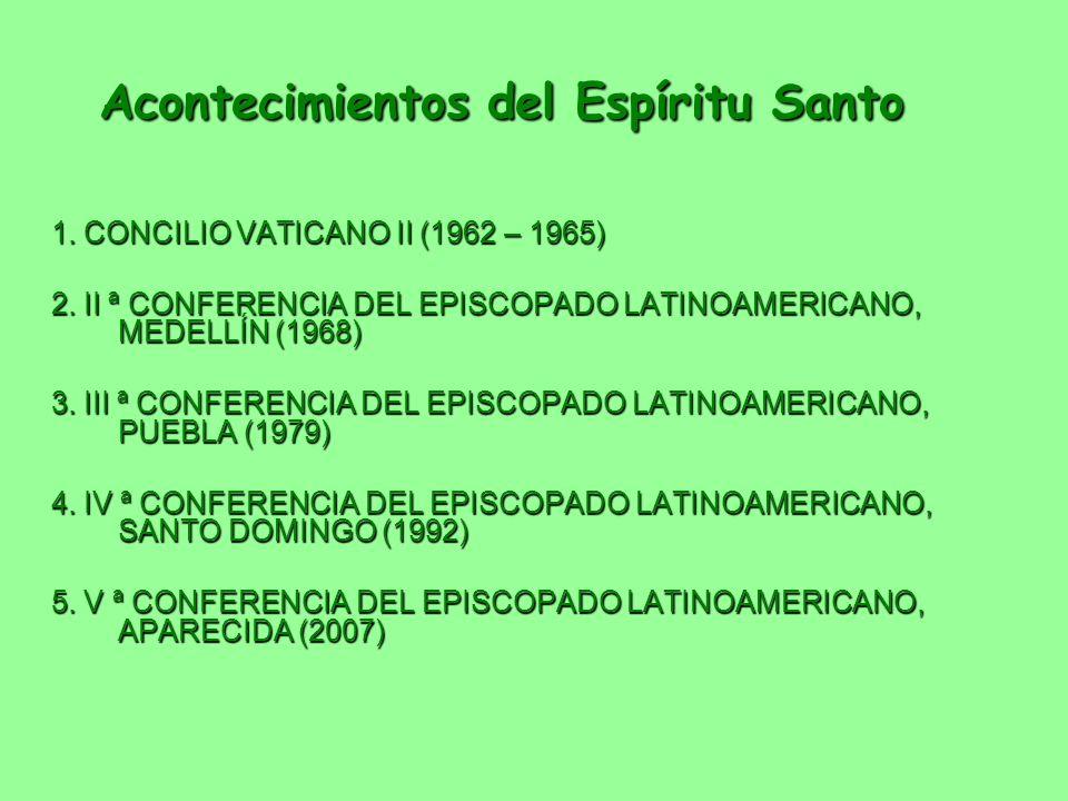Acontecimientos del Espíritu Santo 1. CONCILIO VATICANO II (1962 – 1965) 2. II ª CONFERENCIA DEL EPISCOPADO LATINOAMERICANO, MEDELLÍN (1968) 3. III ª