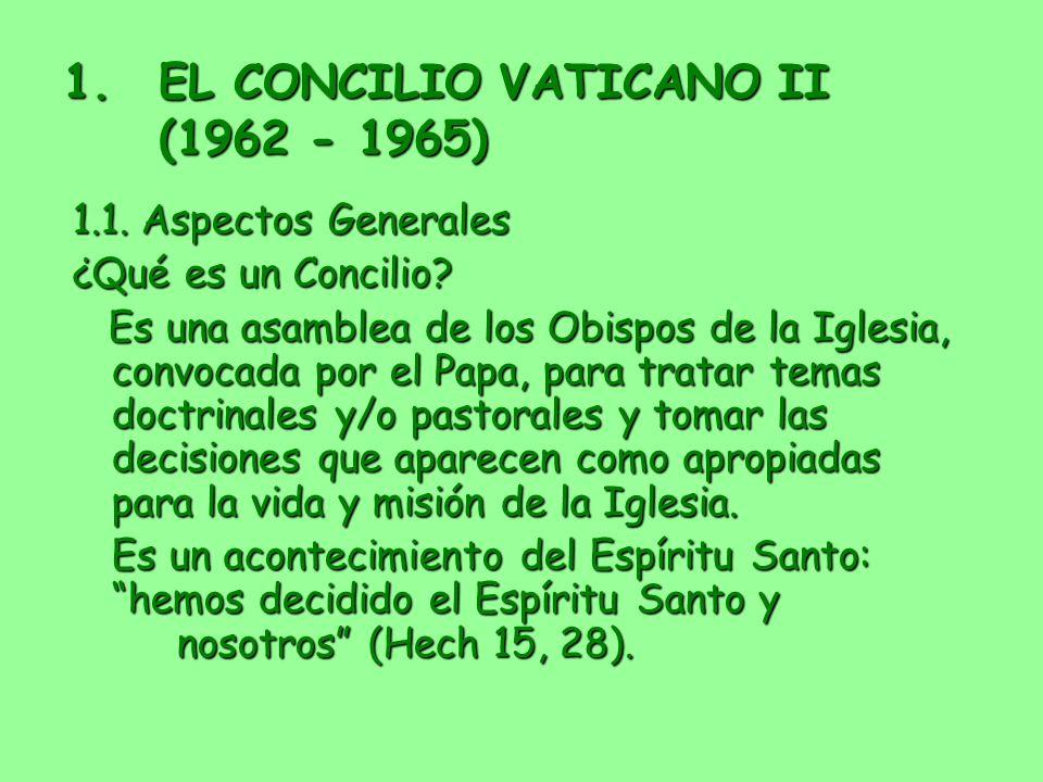 1.EL CONCILIO VATICANO II (1962 - 1965) 1.1. Aspectos Generales ¿Qué es un Concilio? Es una asamblea de los Obispos de la Iglesia, convocada por el Pa