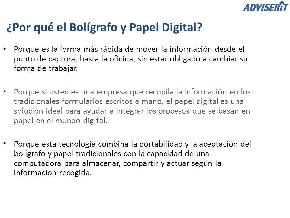 ¿Por qué el Bolígrafo y Papel Digital? Porque es la forma más rápida de mover la información desde el punto de captura, hasta la oficina, sin estar ob