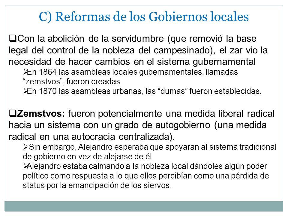 C) Reformas de los Gobiernos locales Con la abolición de la servidumbre (que removió la base legal del control de la nobleza del campesinado), el zar