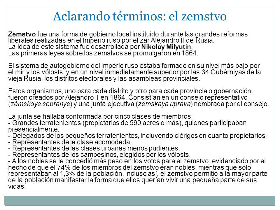 Aclarando términos: el zemstvo Zemstvo fue una forma de gobierno local instituido durante las grandes reformas liberales realizadas en el Imperio ruso