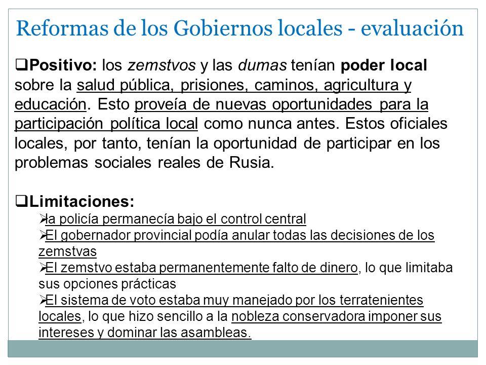 Reformas de los Gobiernos locales - evaluación Positivo: los zemstvos y las dumas tenían poder local sobre la salud pública, prisiones, caminos, agric