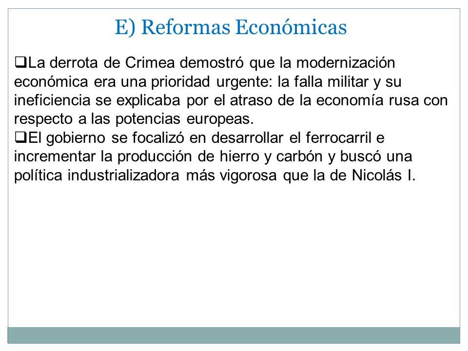 E) Reformas Económicas La derrota de Crimea demostró que la modernización económica era una prioridad urgente: la falla militar y su ineficiencia se e