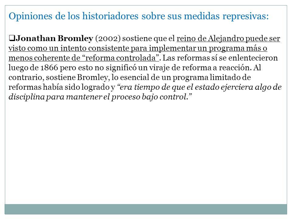 Opiniones de los historiadores sobre sus medidas represivas: Jonathan Bromley (2002) sostiene que el reino de Alejandro puede ser visto como un intent
