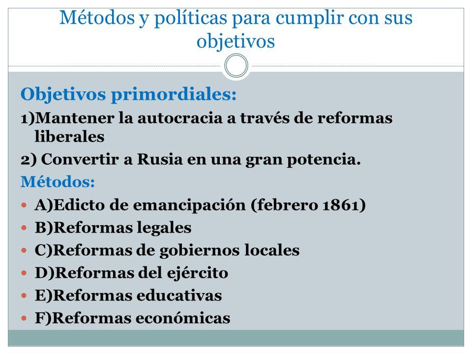 Métodos y políticas para cumplir con sus objetivos Objetivos primordiales: 1)Mantener la autocracia a través de reformas liberales 2) Convertir a Rusi