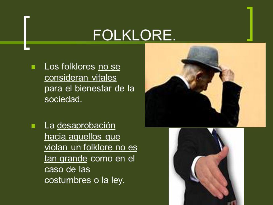FOLKLORE. Los folklores no se consideran vitales para el bienestar de la sociedad. La desaprobación hacia aquellos que violan un folklore no es tan gr