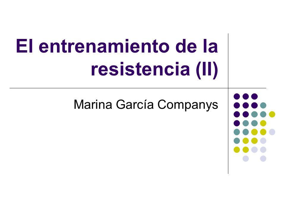 El entrenamiento de la resistencia (II) Marina García Companys
