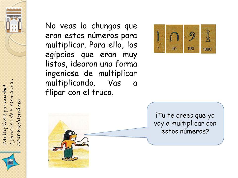 ¡Multiplícate por mucho! II Jornadas de Matemáticas CEIP Mediterráneo No veas lo chungos que eran estos números para multiplicar. Para ello, los egipc
