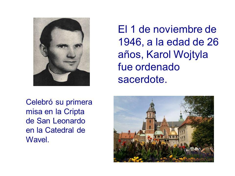 El 1 de noviembre de 1946, a la edad de 26 años, Karol Wojtyla fue ordenado sacerdote. Celebró su primera misa en la Cripta de San Leonardo en la Cate