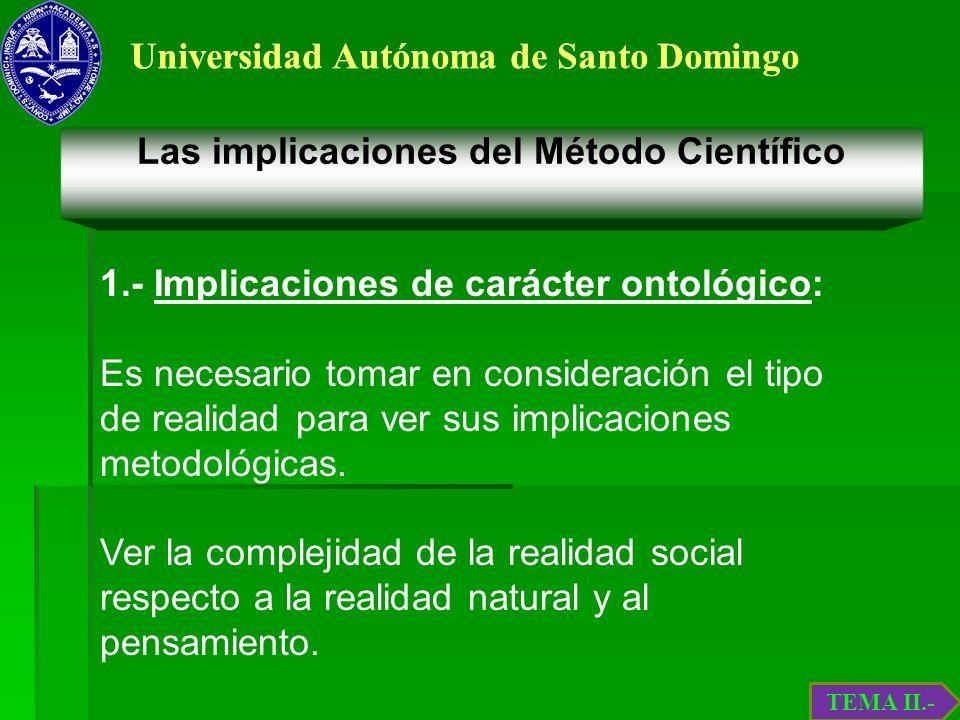 Universidad Autónoma de Santo Domingo Las implicaciones del Método Científico 1.- Implicaciones de carácter ontológico: Es necesario tomar en consider