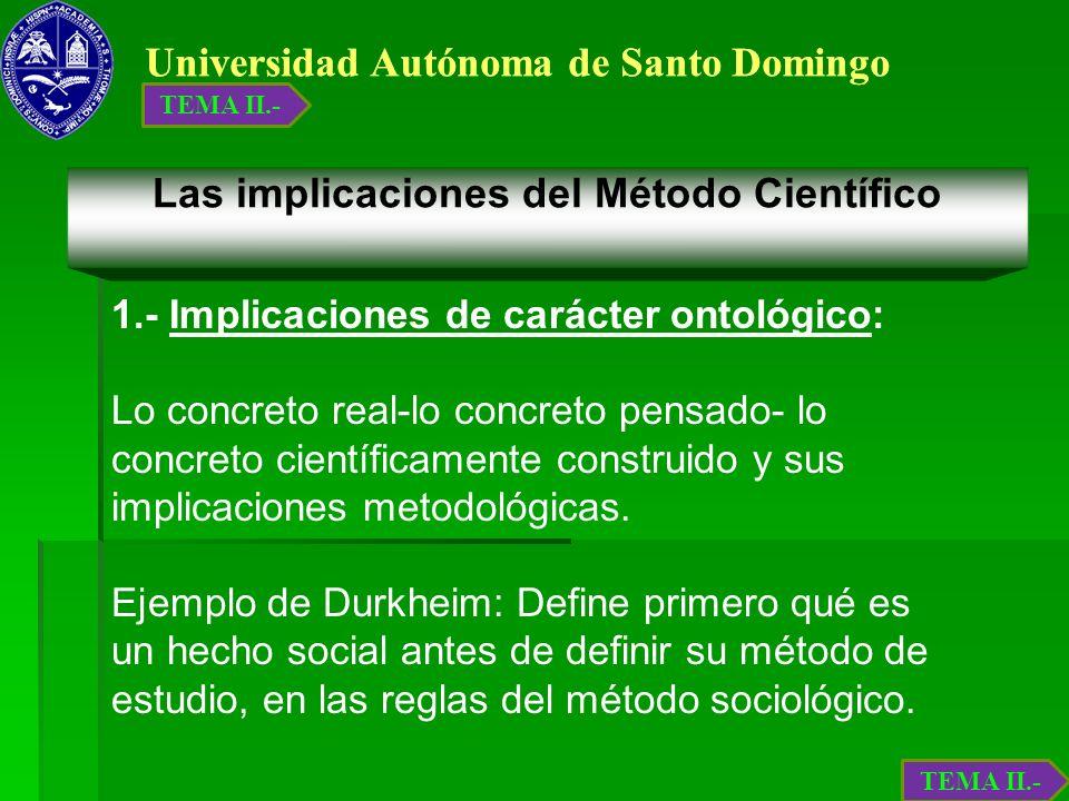 Universidad Autónoma de Santo Domingo Las implicaciones del Método Científico 1.- Implicaciones de carácter ontológico: Lo concreto real-lo concreto p