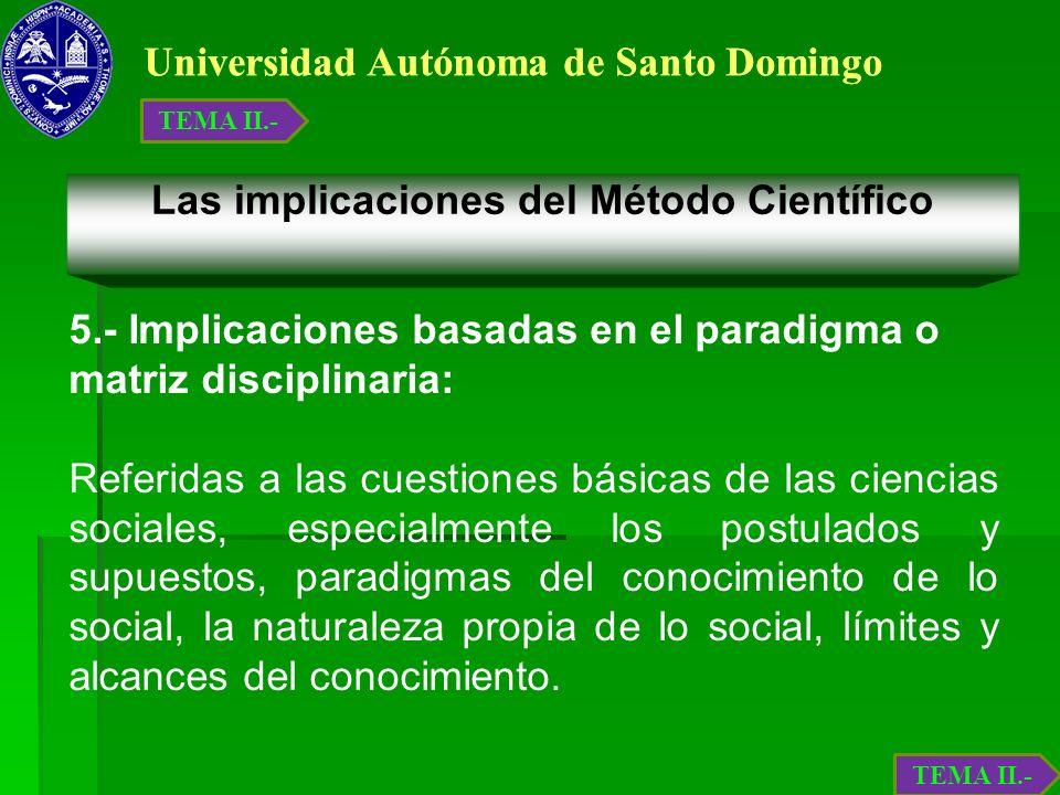 Universidad Autónoma de Santo Domingo Las implicaciones del Método Científico 5.- Implicaciones basadas en el paradigma o matriz disciplinaria: Referi