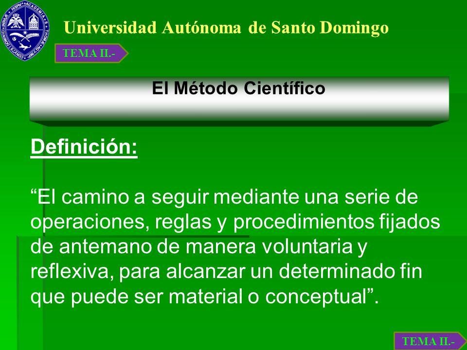 Universidad Autónoma de Santo Domingo El Método Científico Definición: El camino a seguir mediante una serie de operaciones, reglas y procedimientos f