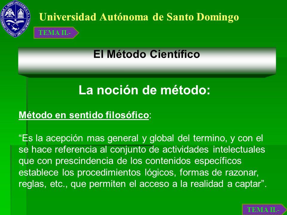 Universidad Autónoma de Santo Domingo El Método Científico La noción de método: Método en sentido filosófico: Es la acepción mas general y global del
