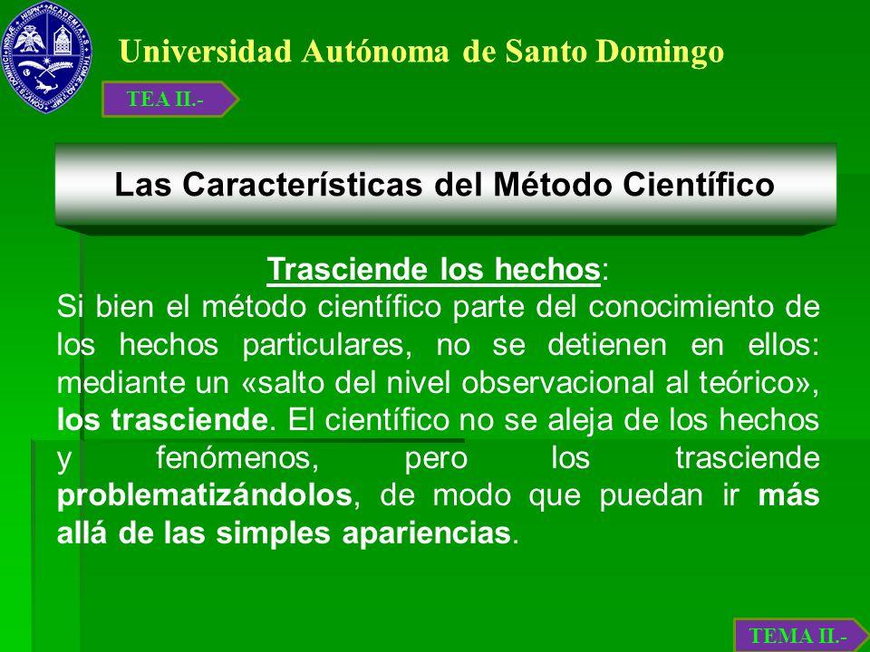 Universidad Autónoma de Santo Domingo Trasciende los hechos: Si bien el método científico parte del conocimiento de los hechos particulares, no se det
