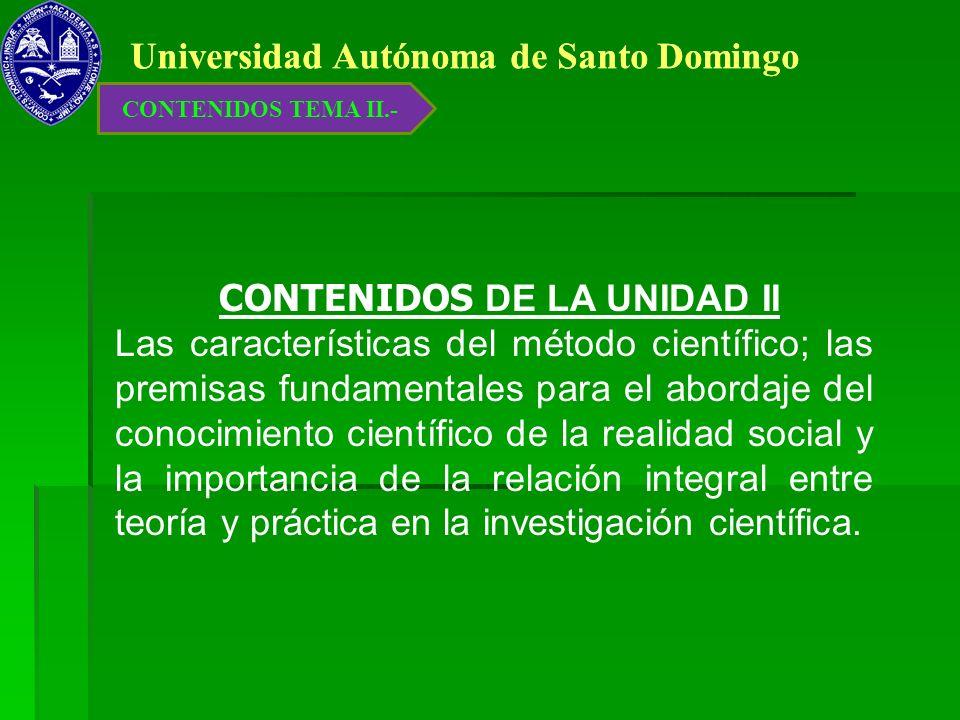 Universidad Autónoma de Santo Domingo CONTENIDOS DE LA UNIDAD II Las características del método científico; las premisas fundamentales para el abordaj