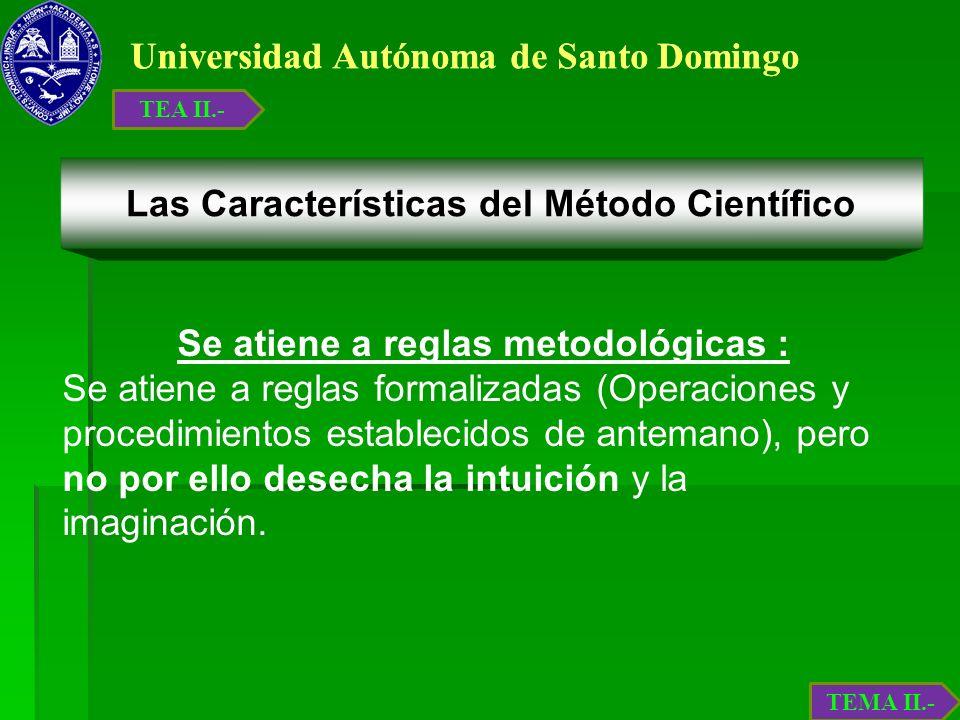 Universidad Autónoma de Santo Domingo Se atiene a reglas metodológicas : Se atiene a reglas formalizadas (Operaciones y procedimientos establecidos de
